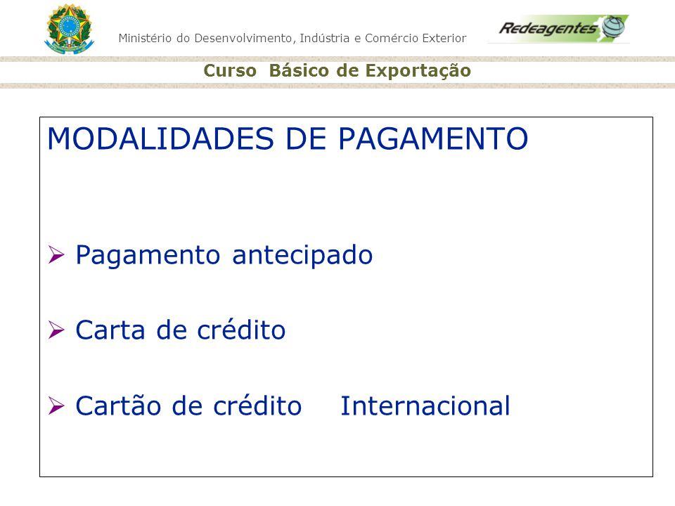 Ministério do Desenvolvimento, Indústria e Comércio Exterior Curso Básico de Exportação MODALIDADES DE PAGAMENTO Pagamento antecipado Carta de crédito