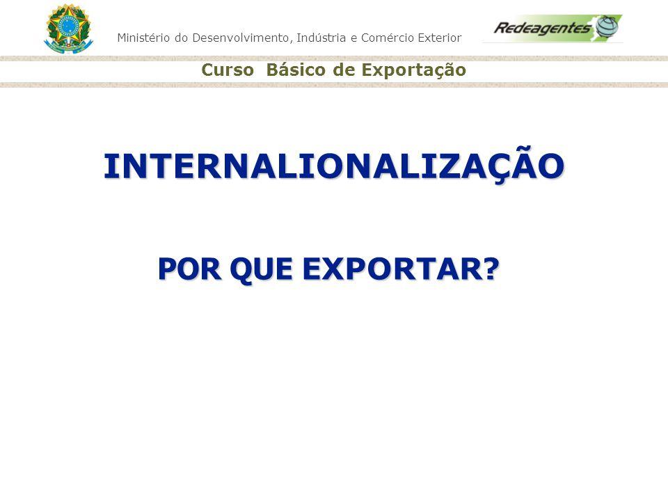 Ministério do Desenvolvimento, Indústria e Comércio Exterior Curso Básico de Exportação POR QUE EXPORTAR ? INTERNALIONALIZAÇÃO