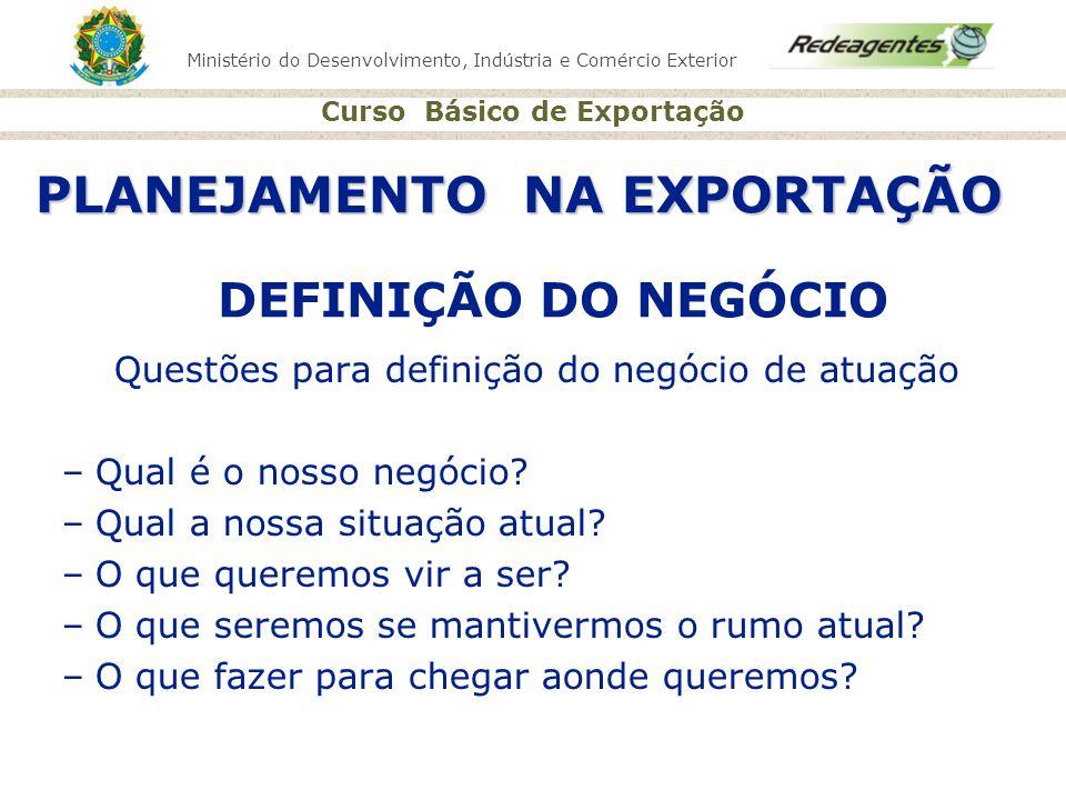 Ministério do Desenvolvimento, Indústria e Comércio Exterior Curso Básico de Exportação PLANEJAMENTO NA EXPORTAÇÃO Questões para definição do negócio