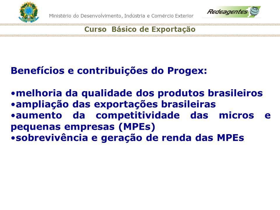 Ministério do Desenvolvimento, Indústria e Comércio Exterior Curso Básico de Exportação Benefícios e contribuições do Progex: melhoria da qualidade do
