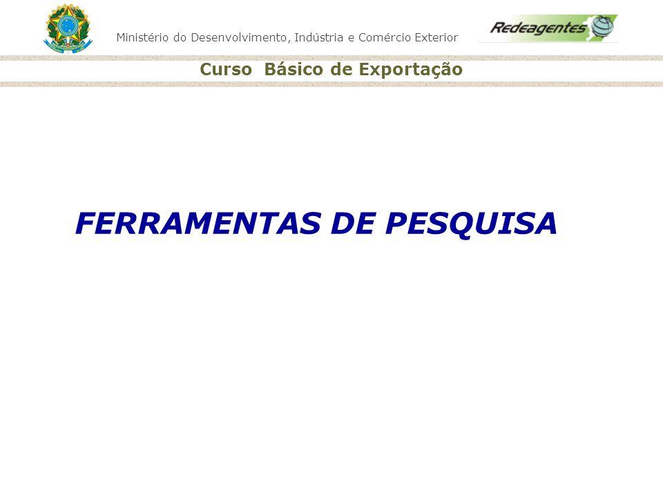 Ministério do Desenvolvimento, Indústria e Comércio Exterior Curso Básico de Exportação FERRAMENTAS DE PESQUISA