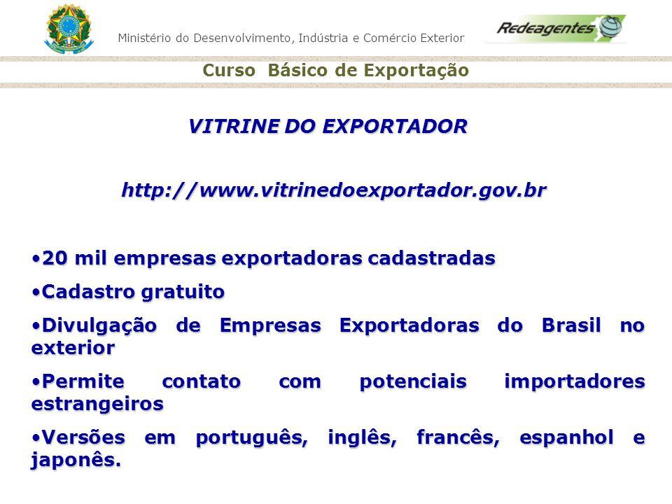 Ministério do Desenvolvimento, Indústria e Comércio Exterior Curso Básico de Exportação VITRINE DO EXPORTADOR http://www.vitrinedoexportador.gov.br 20