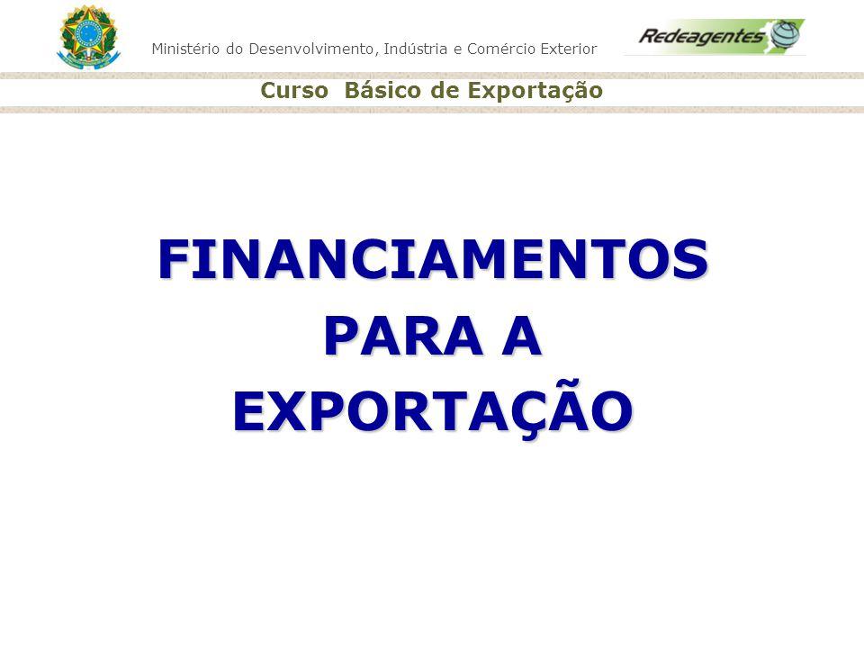 Ministério do Desenvolvimento, Indústria e Comércio Exterior Curso Básico de Exportação FINANCIAMENTOS PARA A EXPORTAÇÃO