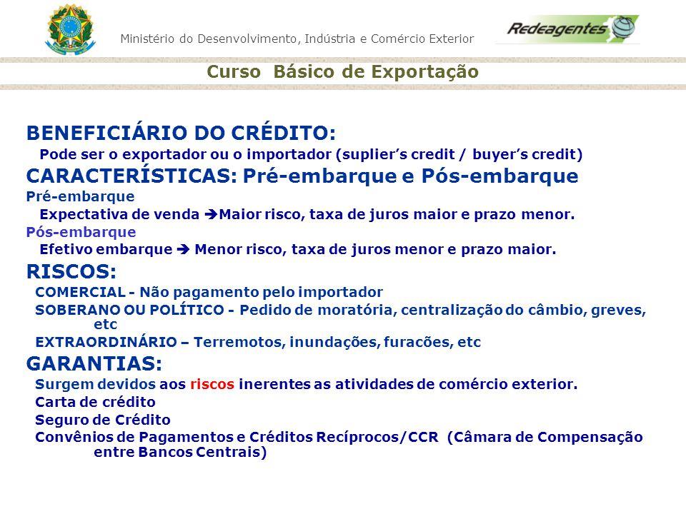 Ministério do Desenvolvimento, Indústria e Comércio Exterior Curso Básico de Exportação BENEFICIÁRIO DO CRÉDITO: Pode ser o exportador ou o importador