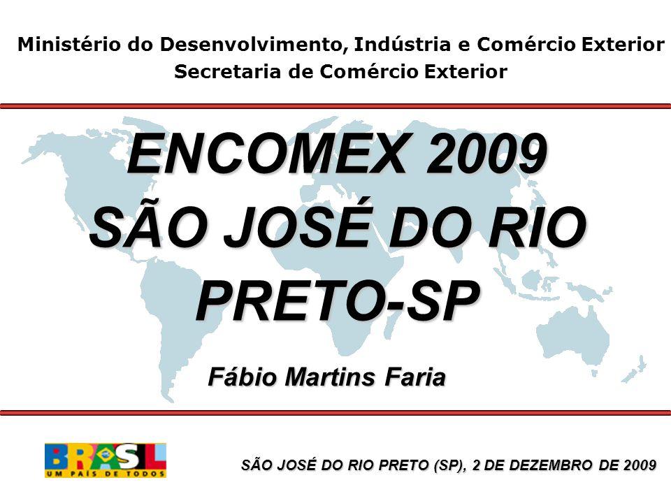 Ministério do Desenvolvimento, Indústria e Comércio Exterior Secretaria de Comércio Exterior ENCOMEX 2009 SÃO JOSÉ DO RIO PRETO-SP Fábio Martins Faria SÃO JOSÉ DO RIO PRETO (SP), 2 DE DEZEMBRO DE 2009
