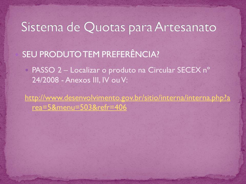 SEU PRODUTO TEM PREFERÊNCIA? PASSO 2 – Localizar o produto na Circular SECEX nº 24/2008 - Anexos III, IV ou V: http://www.desenvolvimento.gov.br/sitio