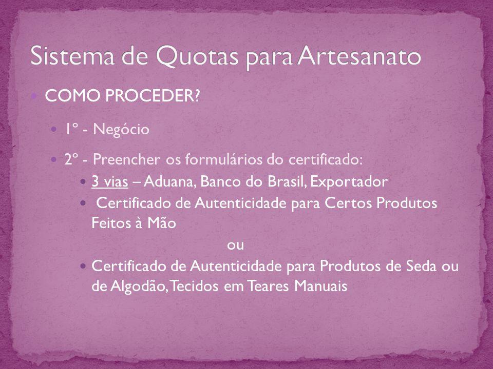 COMO PROCEDER? 1º - Negócio 2º - Preencher os formulários do certificado: 3 vias – Aduana, Banco do Brasil, Exportador Certificado de Autenticidade pa