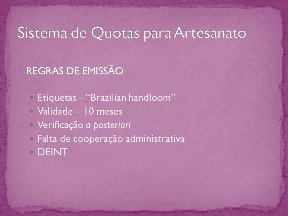 REGRAS DE EMISSÃO Etiquetas – Brazilian handloom Validade – 10 meses Verificação a posteriori Falta de cooperação administrativa DEINT