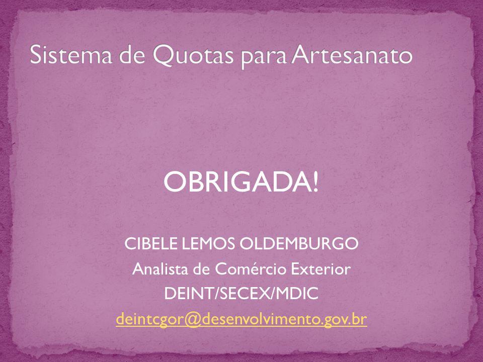OBRIGADA! CIBELE LEMOS OLDEMBURGO Analista de Comércio Exterior DEINT/SECEX/MDIC deintcgor@desenvolvimento.gov.br