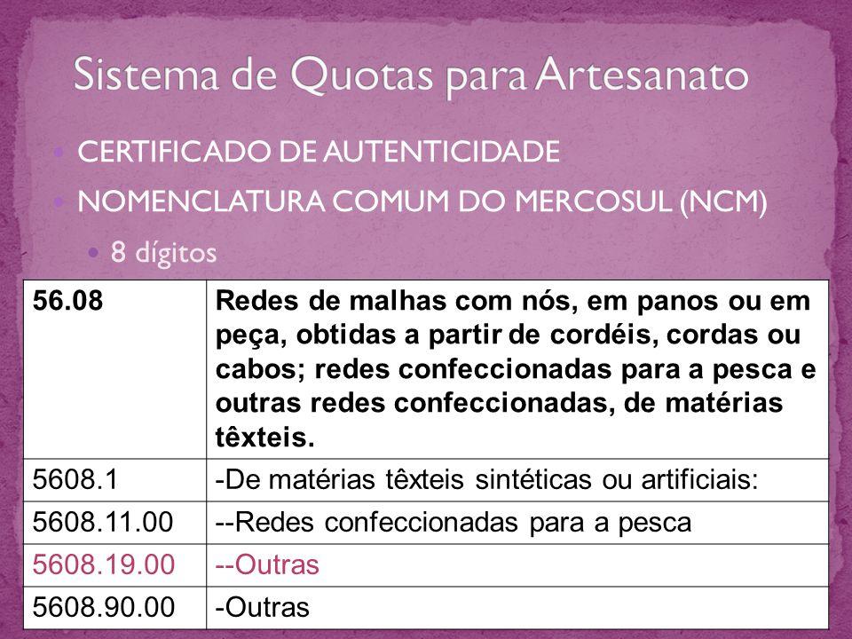 CERTIFICADO DE AUTENTICIDADE NOMENCLATURA COMUM DO MERCOSUL (NCM) 8 dígitos 56.08Redes de malhas com nós, em panos ou em peça, obtidas a partir de cor