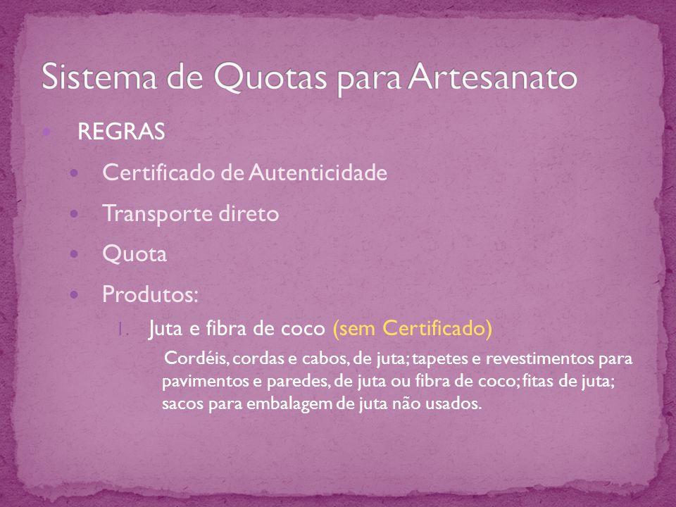 REGRAS Certificado de Autenticidade Transporte direto Quota Produtos: 1. Juta e fibra de coco (sem Certificado) Cordéis, cordas e cabos, de juta; tape