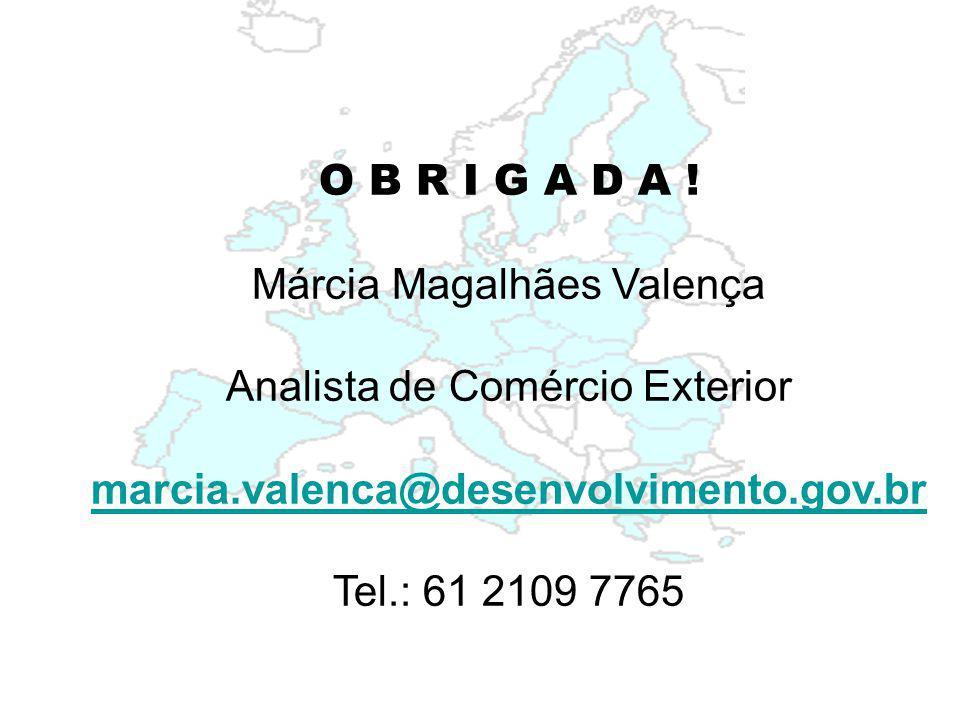 O B R I G A D A ! Márcia Magalhães Valença Analista de Comércio Exterior marcia.valenca@desenvolvimento.gov.br Tel.: 61 2109 7765