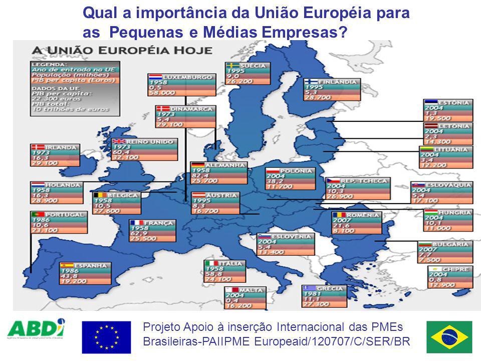 Qual a importância da União Européia para as Pequenas e Médias Empresas? Projeto Apoio à inserção Internacional das PMEs Brasileiras-PAIIPME Europeaid