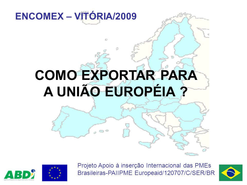 COMO EXPORTAR PARA A UNIÃO EUROPÉIA .