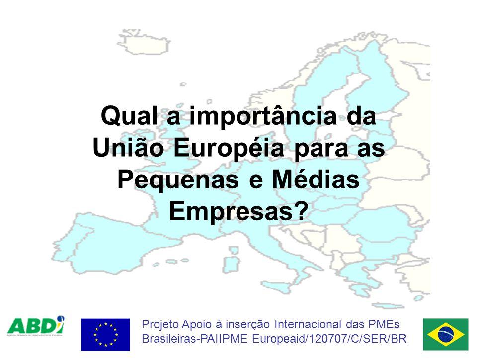 Projeto Apoio à inserção Internacional das PMEs Brasileiras-PAIIPME Europeaid/120707/C/SER/BR Qual a importância da União Européia para as Pequenas e Médias Empresas