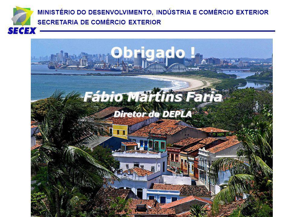 MINISTÉRIO DO DESENVOLVIMENTO, INDÚSTRIA E COMÉRCIO EXTERIOR SECRETARIA DE COMÉRCIO EXTERIOR Obrigado ! Fábio Martins Faria Diretor do DEPLA