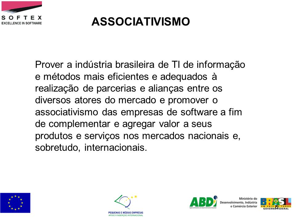 6 ASSOCIATIVISMO Prover a indústria brasileira de TI de informação e métodos mais eficientes e adequados à realização de parcerias e alianças entre os
