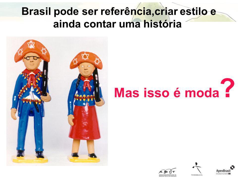 Mas isso é moda ? Brasil pode ser referência,criar estilo e ainda contar uma história