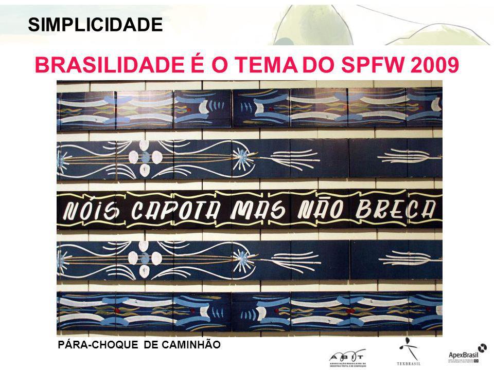 BRASILIDADE É O TEMA DO SPFW 2009 PÁRA-CHOQUE DE CAMINHÃO SIMPLICIDADE