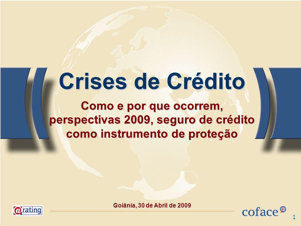 1 Crises de Crédito Como e por que ocorrem, perspectivas 2009, seguro de crédito como instrumento de proteção Goiânia, 30 de Abril de 2009