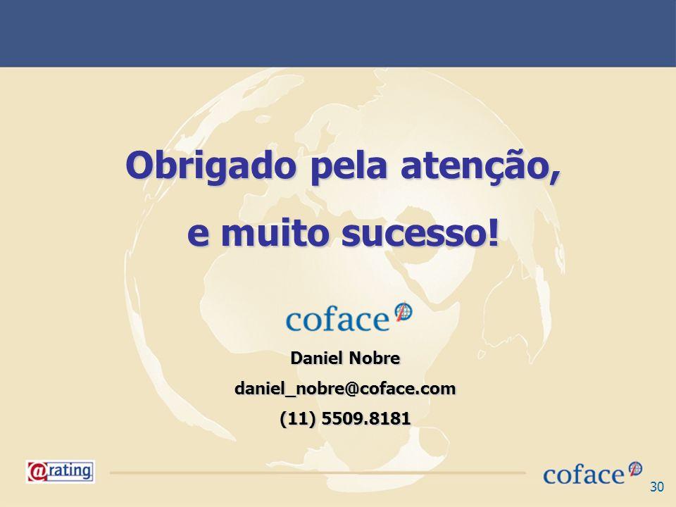 30 Obrigado pela atenção, e muito sucesso! Daniel Nobre daniel_nobre@coface.com (11) 5509.8181