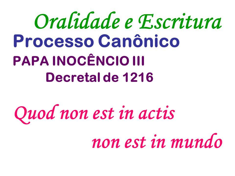 Oralidade e Escritura Processo Canônico PAPA INOCÊNCIO III Decretal de 1216 Quod non est in actis non est in mundo