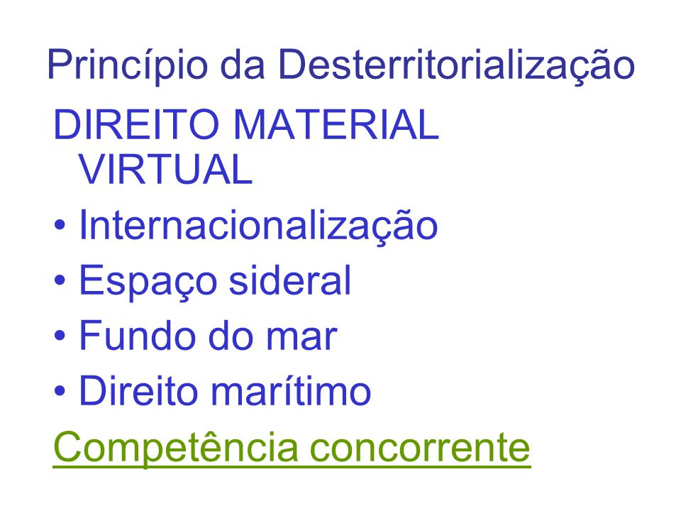 Princípio da Desterritorialização DIREITO MATERIAL VIRTUAL Internacionalização Espaço sideral Fundo do mar Direito marítimo Competência concorrente