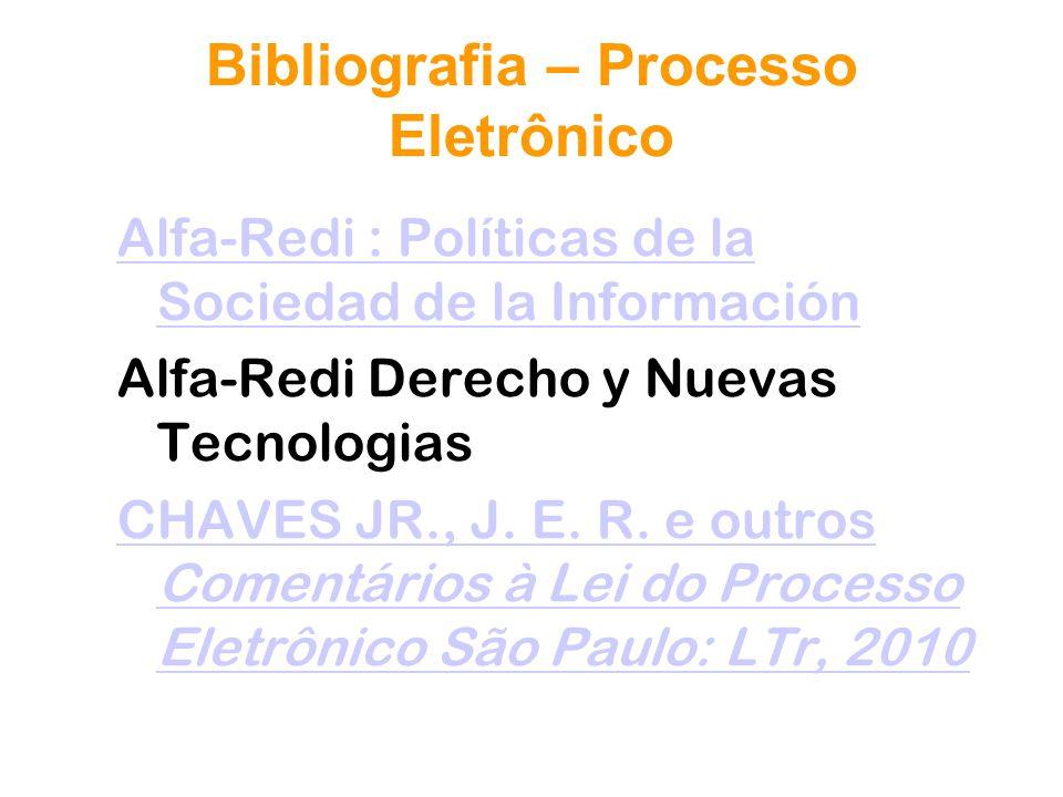 Bibliografia – Processo Eletrônico Alfa-Redi : Políticas de la Sociedad de la Información Alfa-Redi Derecho y Nuevas Tecnologias CHAVES JR., J. E. R.