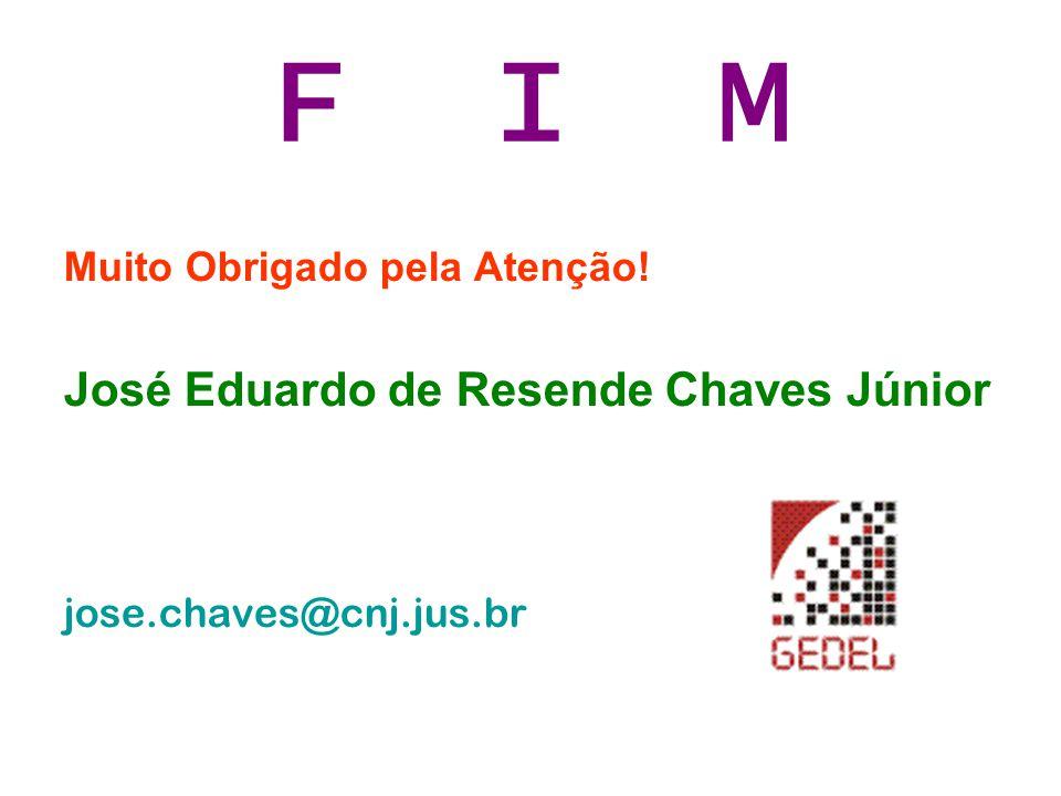 F I M Muito Obrigado pela Atenção! José Eduardo de Resende Chaves Júnior jose.chaves@cnj.jus.br