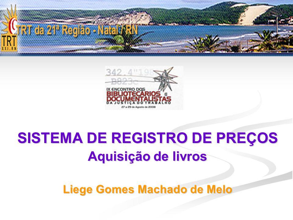 SISTEMA DE REGISTRO DE PREÇOS Aquisição de livros Liege Gomes Machado de Melo