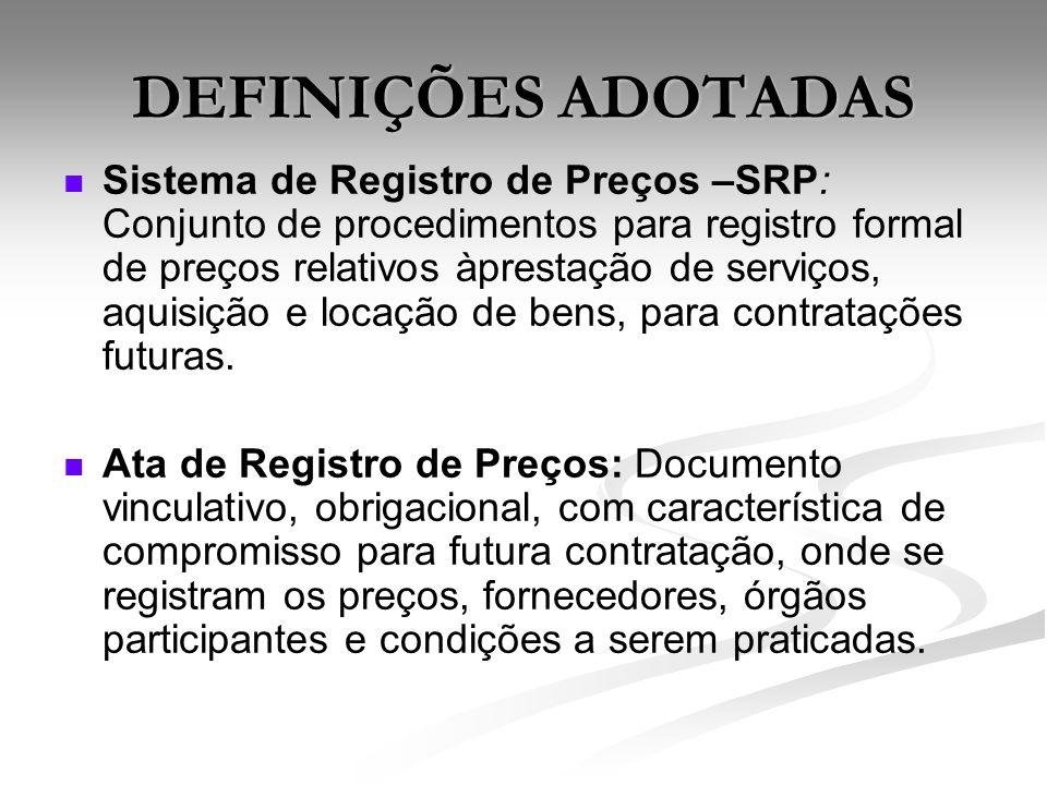 DEFINIÇÕES ADOTADAS Sistema de Registro de Preços –SRP: Conjunto de procedimentos para registro formal de preços relativos àprestação de serviços, aqu