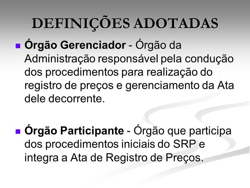 DEFINIÇÕES ADOTADAS Órgão Gerenciador - Órgão da Administração responsável pela condução dos procedimentos para realização do registro de preços e ger