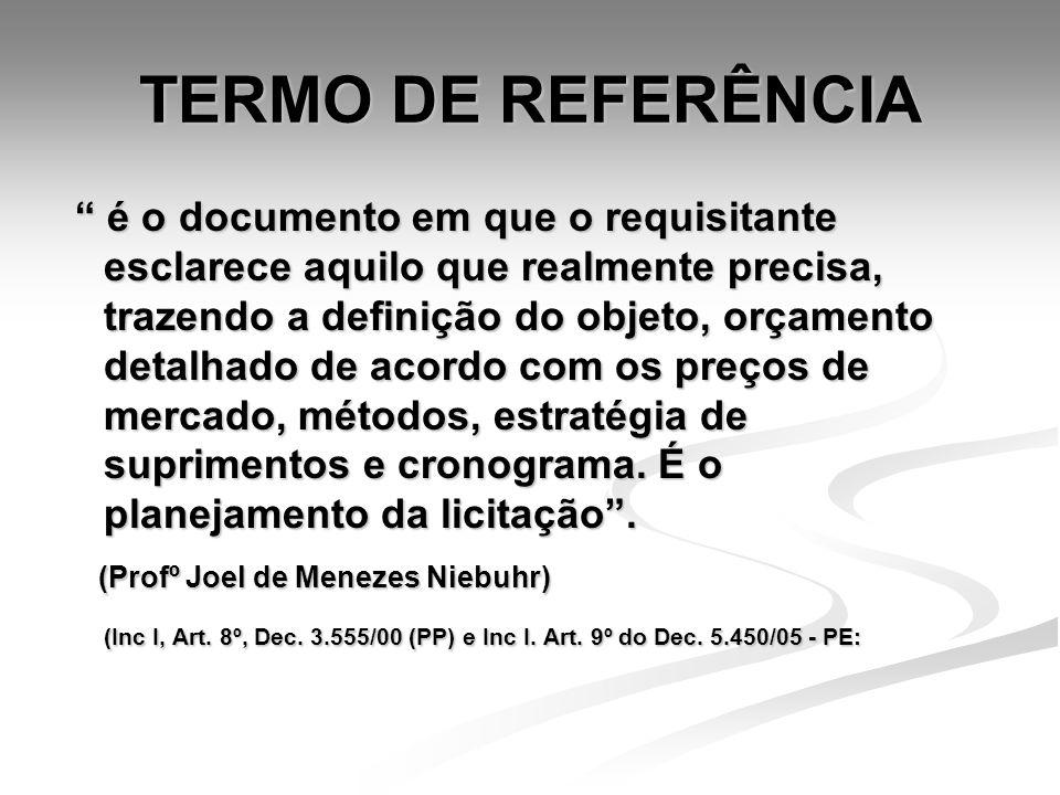 TERMO DE REFERÊNCIA é o documento em que o requisitante esclarece aquilo que realmente precisa, trazendo a definição do objeto, orçamento detalhado de