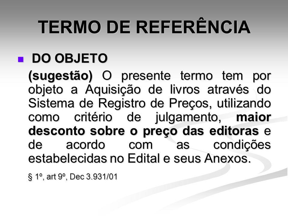 TERMO DE REFERÊNCIA DO OBJETO DO OBJETO (sugestão) O presente termo tem por objeto a Aquisição de livros através do Sistema de Registro de Preços, uti