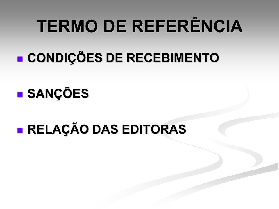 TERMO DE REFERÊNCIA CONDIÇÕES DE RECEBIMENTO CONDIÇÕES DE RECEBIMENTO SANÇÕES SANÇÕES RELAÇÃO DAS EDITORAS RELAÇÃO DAS EDITORAS
