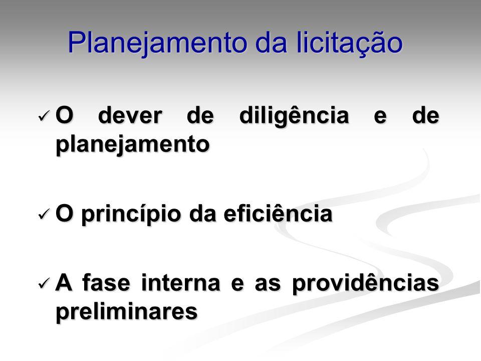 Planejamento da licitação O dever de diligência e de planejamento O dever de diligência e de planejamento O princípio da eficiência O princípio da efi
