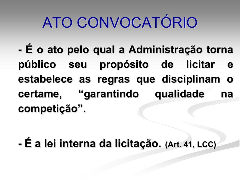 ATO CONVOCATÓRIO - É o ato pelo qual a Administração torna público seu propósito de licitar e estabelece as regras que disciplinam o certame, garantin