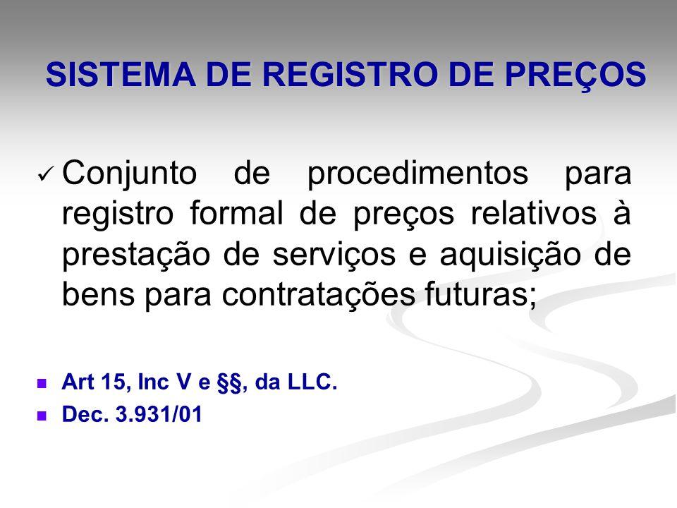 SISTEMA DE REGISTRO DE PREÇOS Conjunto de procedimentos para registro formal de preços relativos à prestação de serviços e aquisição de bens para cont
