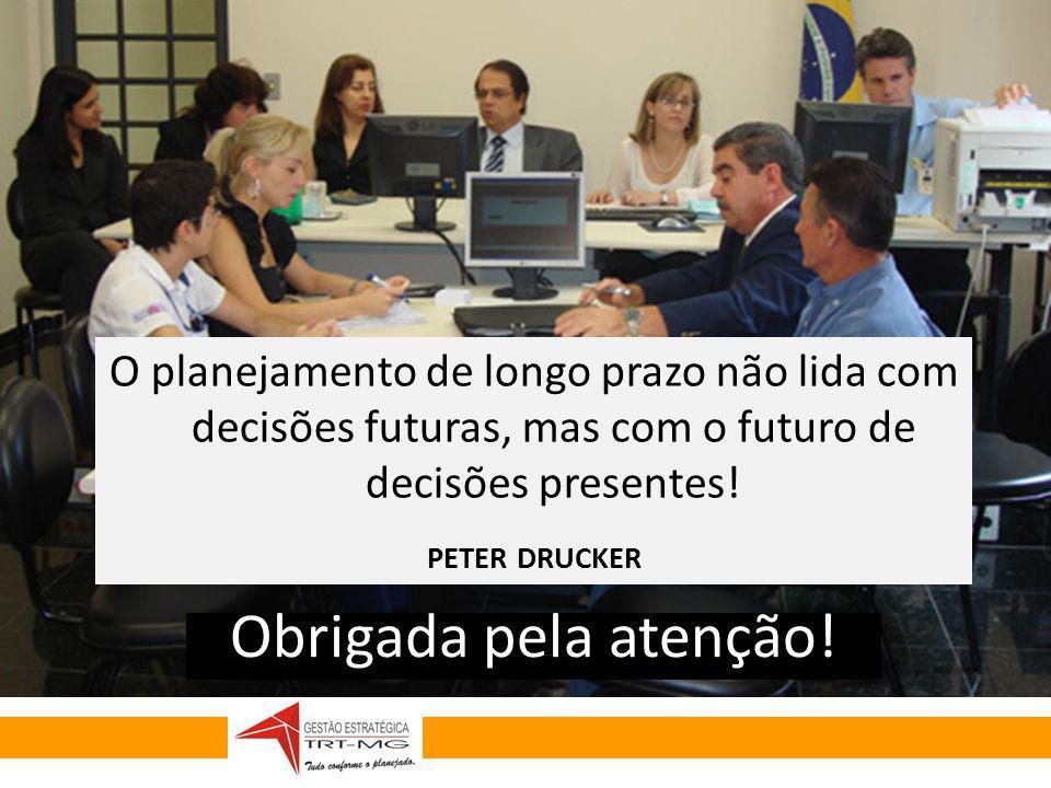 GESTÃO ESTRATÉGICA 2010-2014 O planejamento de longo prazo não lida com decisões futuras, mas com o futuro de decisões presentes! PETER DRUCKER Obriga