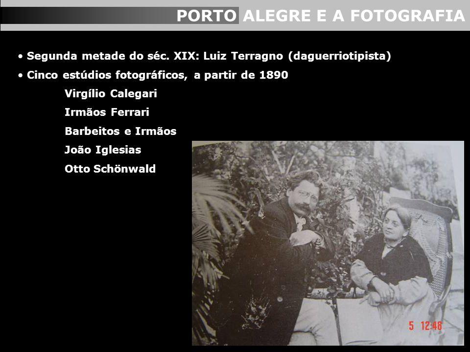 PORTO ALEGRE E A FOTOGRAFIA Segunda metade do séc. XIX: Luiz Terragno (daguerriotipista) Cinco estúdios fotográficos, a partir de 1890 Virgílio Calega