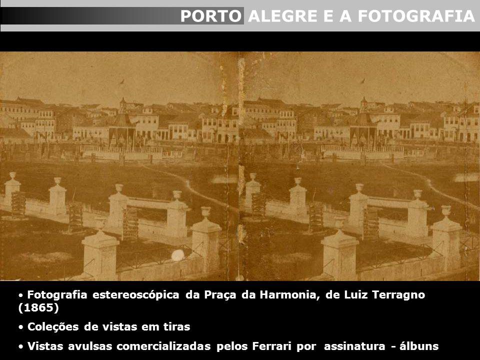 PORTO ALEGRE E A FOTOGRAFIA Fotografia estereoscópica da Praça da Harmonia, de Luiz Terragno (1865) Coleções de vistas em tiras Vistas avulsas comerci