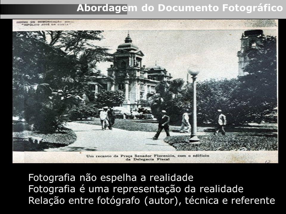 Abordagem do Documento Fotográfico Fotografia não espelha a realidade Fotografia é uma representação da realidade Relação entre fotógrafo (autor), téc