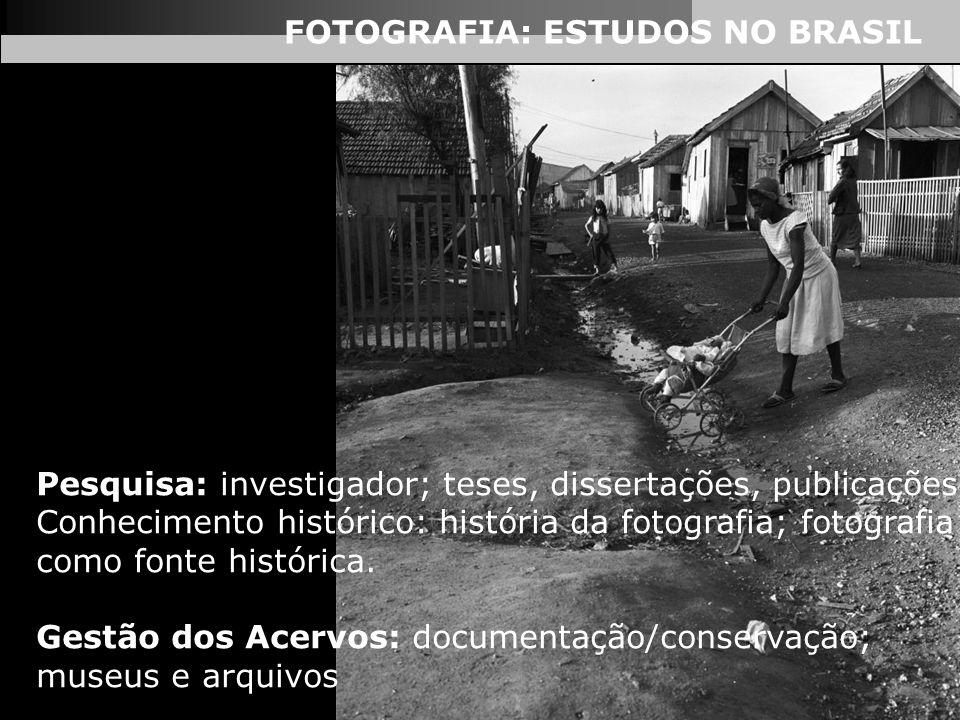 FOTOGRAFIA: ESTUDOS NO BRASIL Pesquisa: investigador; teses, dissertações, publicações, Conhecimento histórico: história da fotografia; fotografia com