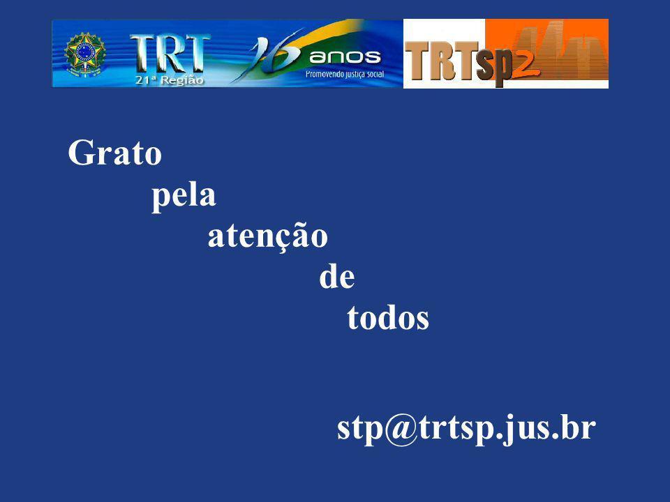 Grato pela atenção de todos stp@trtsp.jus.br
