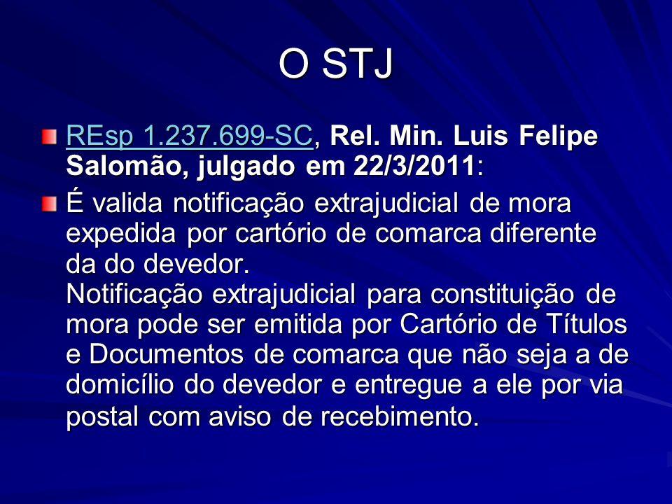 O STJ REsp 1.237.699-SCREsp 1.237.699-SC, Rel. Min. Luis Felipe Salomão, julgado em 22/3/2011: REsp 1.237.699-SC É valida notificação extrajudicial de