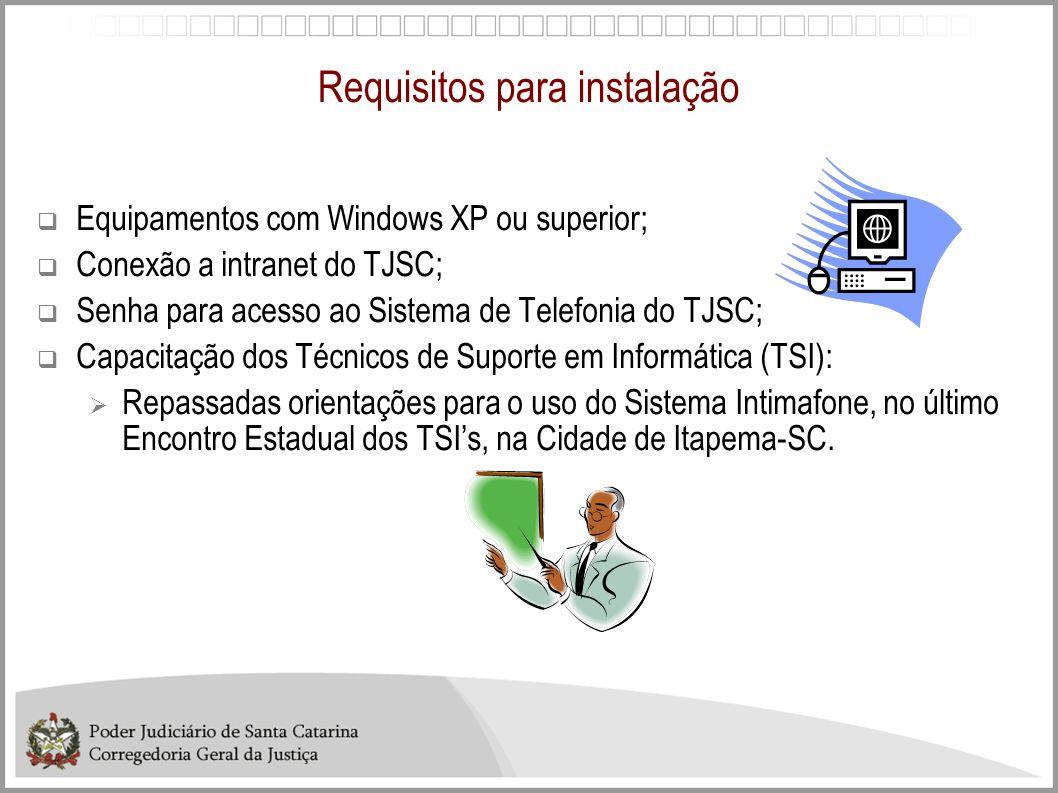 Requisitos para instalação Equipamentos com Windows XP ou superior; Conexão a intranet do TJSC; Senha para acesso ao Sistema de Telefonia do TJSC; Cap