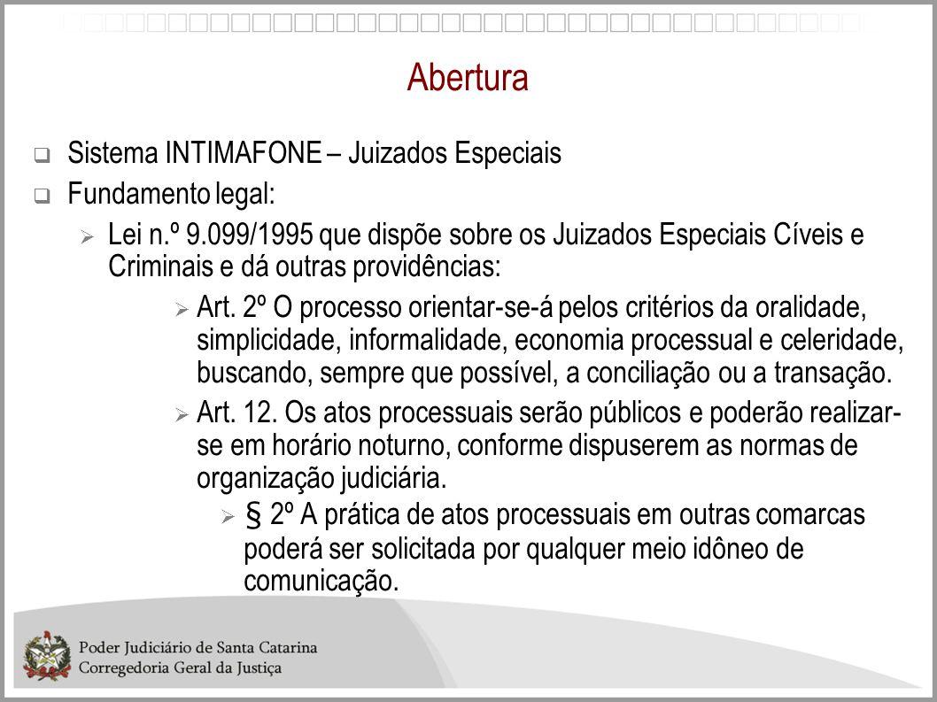 Abertura Sistema INTIMAFONE – Juizados Especiais Fundamento legal: Lei n.º 9.099/1995 que dispõe sobre os Juizados Especiais Cíveis e Criminais e dá o