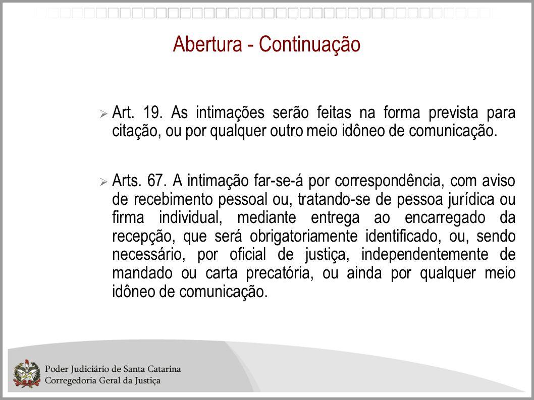 Abertura - Continuação Art. 19. As intimações serão feitas na forma prevista para citação, ou por qualquer outro meio idôneo de comunicação. Arts. 67.