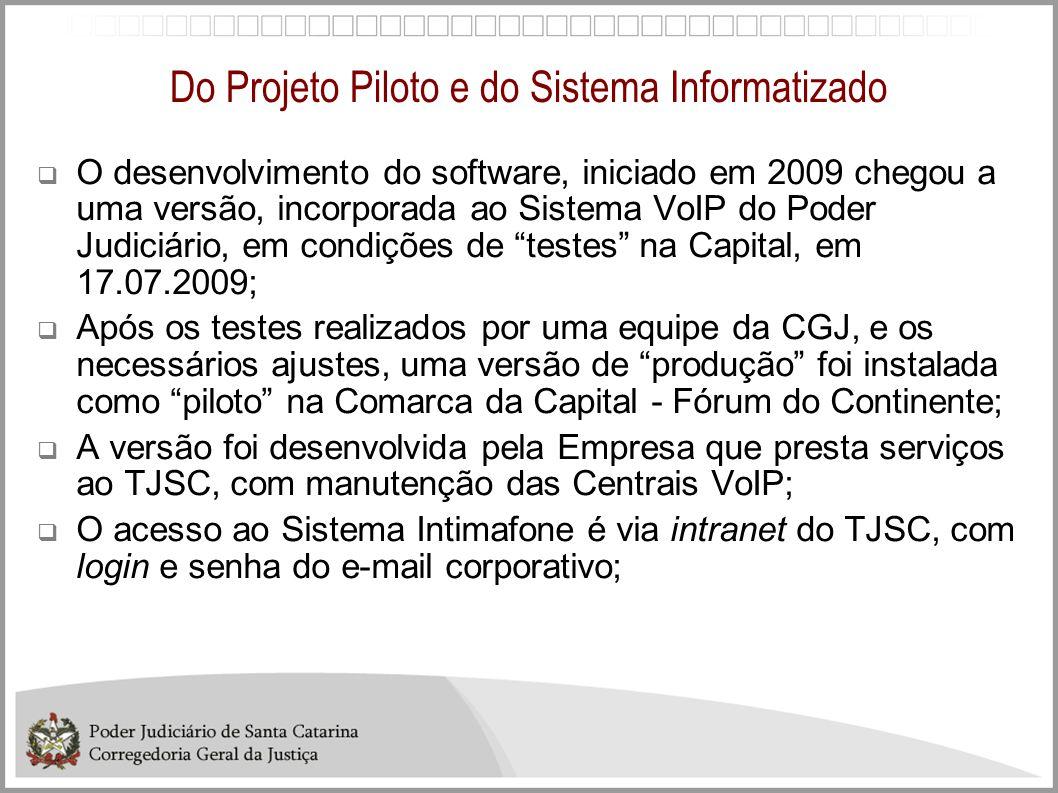 Do Projeto Piloto e do Sistema Informatizado O desenvolvimento do software, iniciado em 2009 chegou a uma versão, incorporada ao Sistema VoIP do Poder