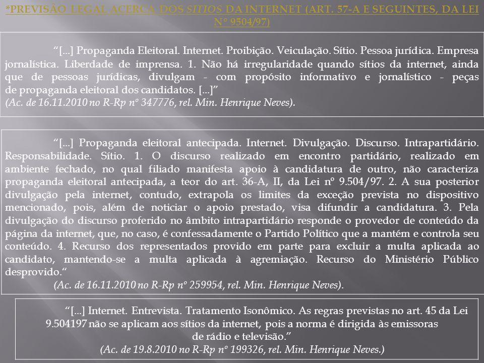 *PREVISÃO LEGAL ACERCA DOS SITIOS DA INTERNET (ART. 57-A E SEGUINTES, DA LEI Nº 9504/97) [...] Propaganda Eleitoral. Internet. Proibição. Veiculação.